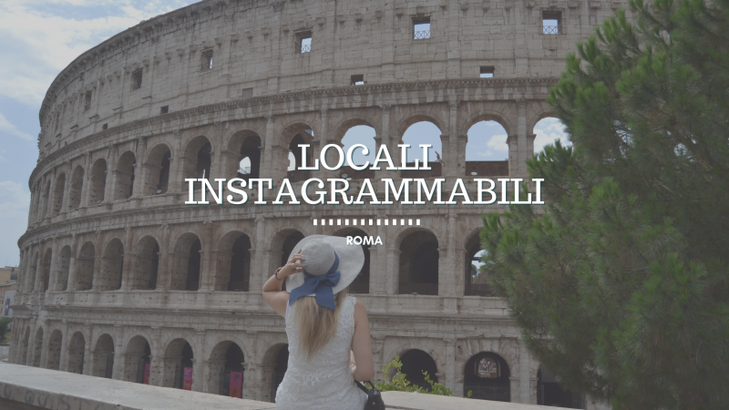 Locali a Roma, i miei 3 posti instagrammabili